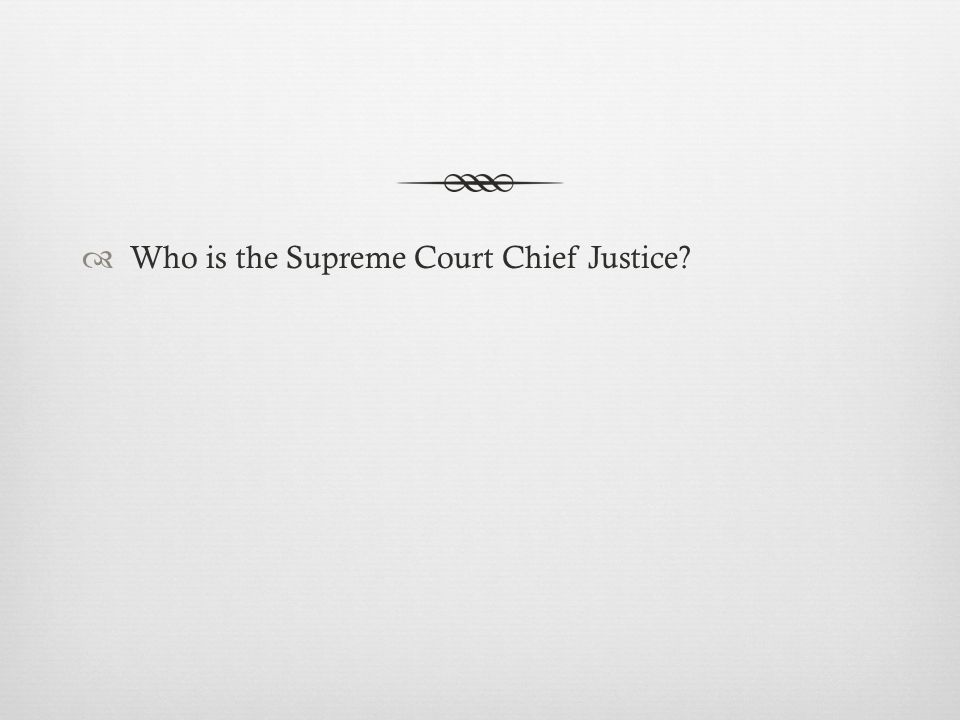  Who is the Supreme Court Chief Justice