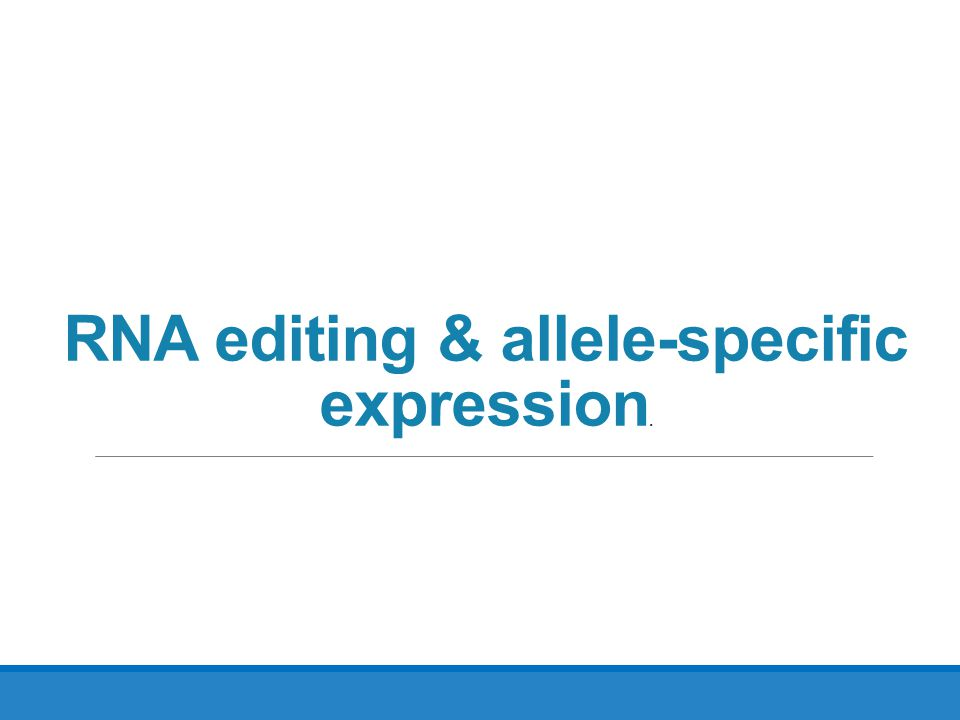 RNA editing & allele-specific expression.