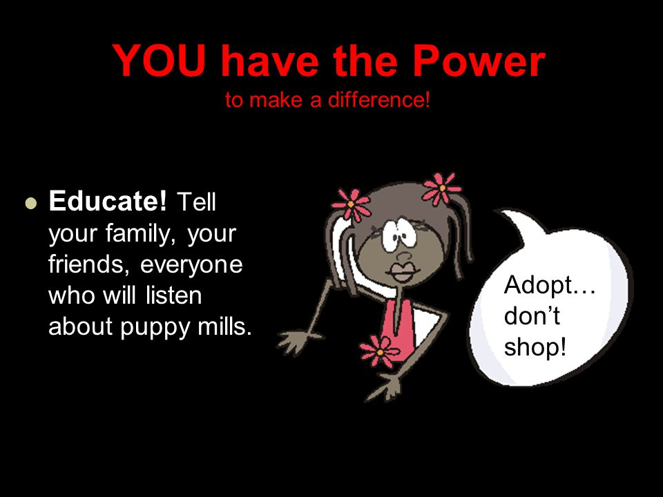 YOU have the Power to make a difference. Educate.