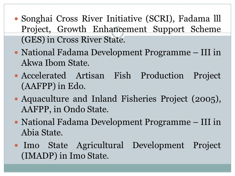 Songhai Cross River Initiative (SCRI), Fadama lll Project, Growth Enhancement Support Scheme (GES) in Cross River State. National Fadama Development P