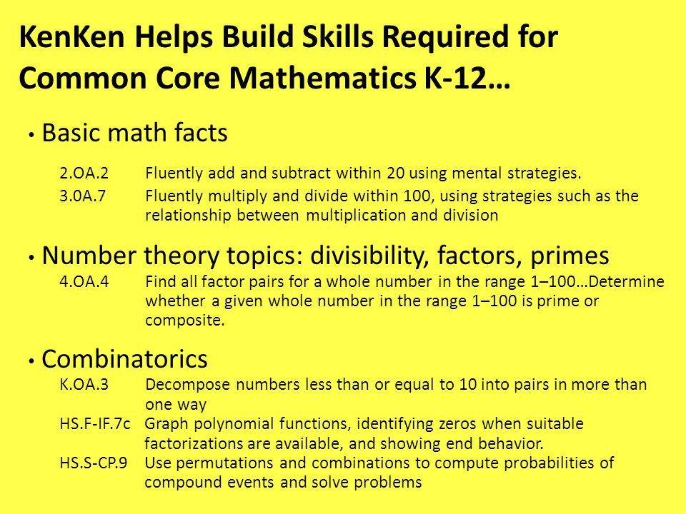 KenKen Helps Build Skills Required for Common Core Mathematics K-12… Basic math facts 2.OA.2Fluently add and subtract within 20 using mental strategies.