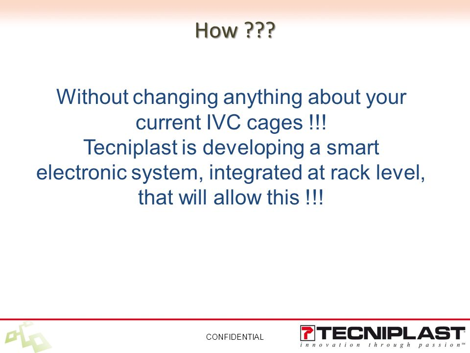 How . CONFIDENTIAL Without changing anything about your current IVC cages !!.
