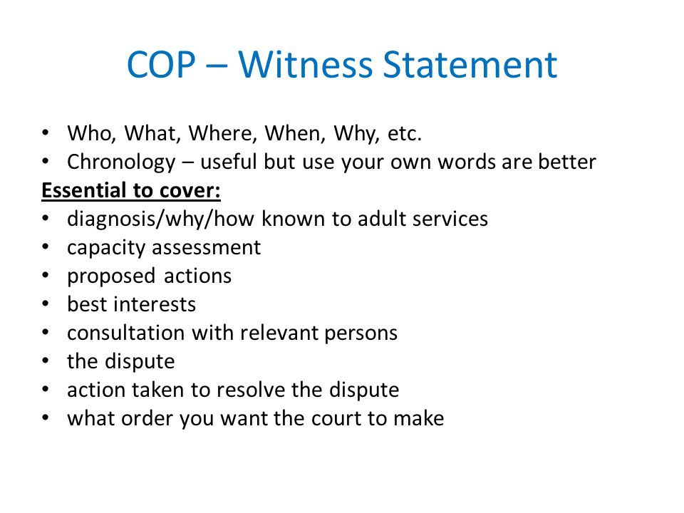 COP – Witness Statement Who, What, Where, When, Why, etc.