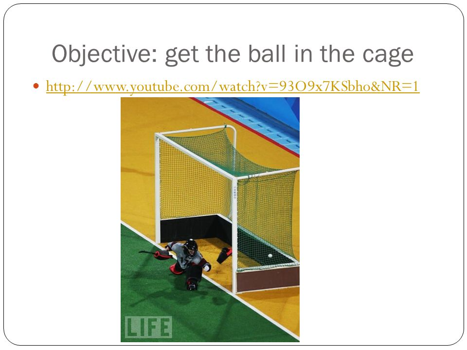 Objective: get the ball in the cage http://www.youtube.com/watch?v=93O9x7KSbho&NR=1