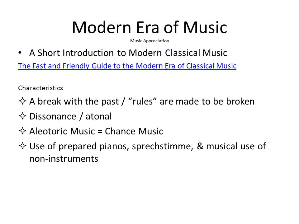 Modern Era of Music Music Appreciation Notable Composers:  Neo-classicist: Stravinsky  Modernist: Schoenburg  Neo-Romantic: Mahler  Aleotoric composer: Cage  Minimalist: Glass  Electronic: Stockhausen  Many composers write music for films: John Williams