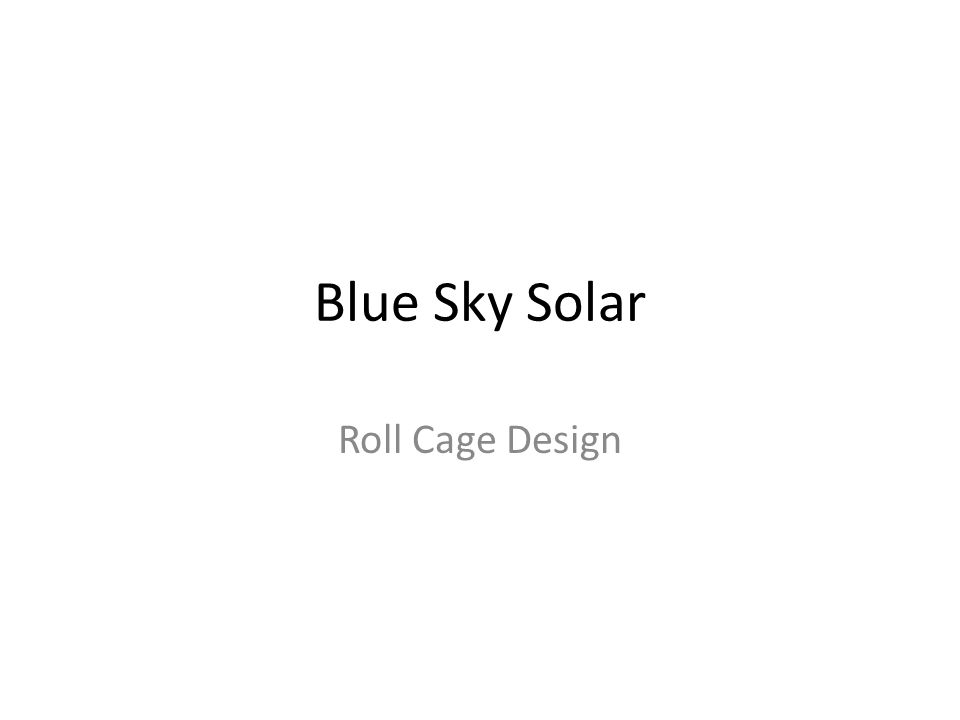 Blue Sky Solar Roll Cage Design