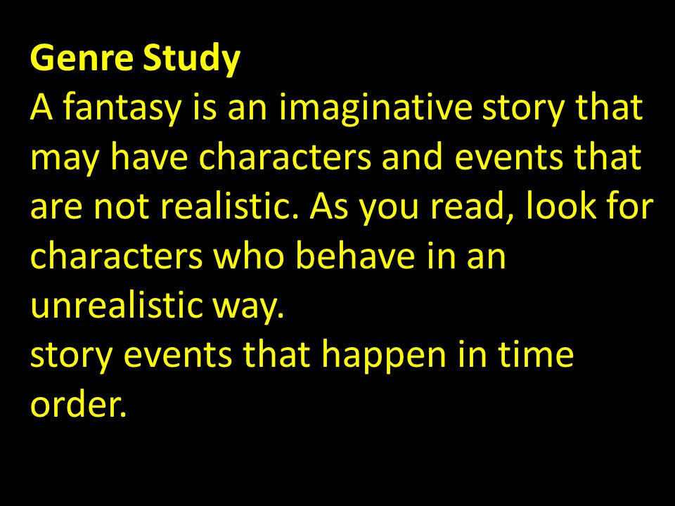 Genre Study A fantasy is an imaginative story that may have characters and events that are not realistic.