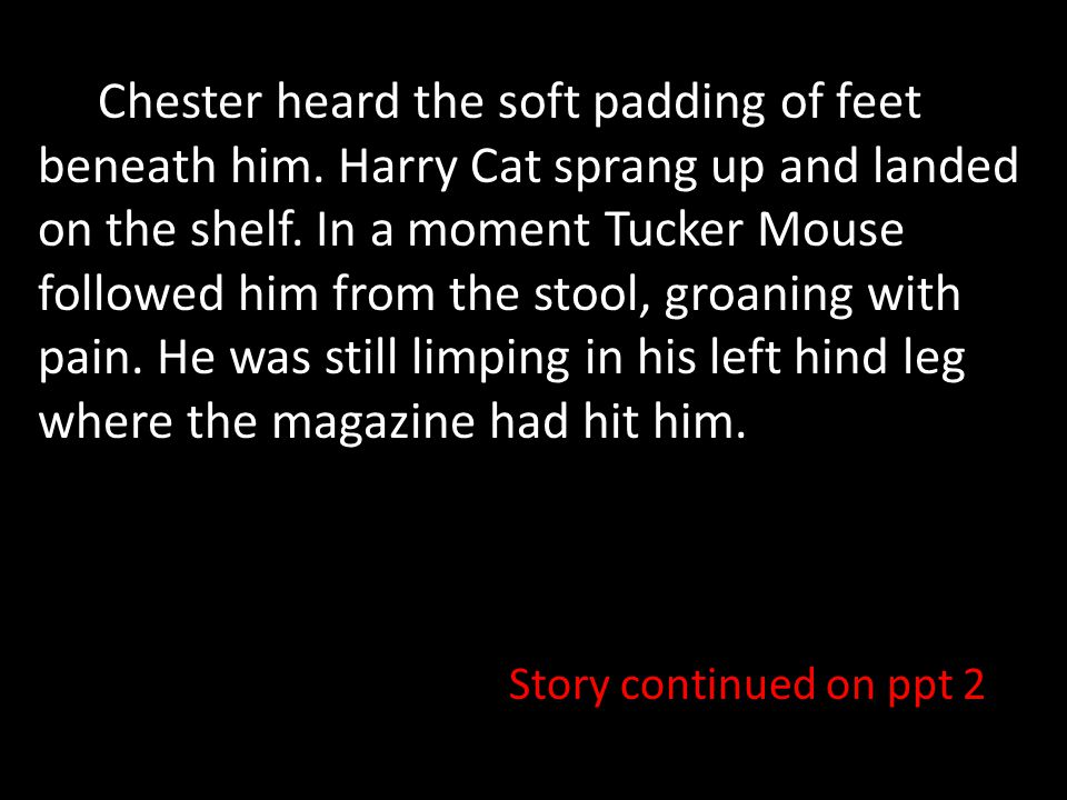 Chester heard the soft padding of feet beneath him.