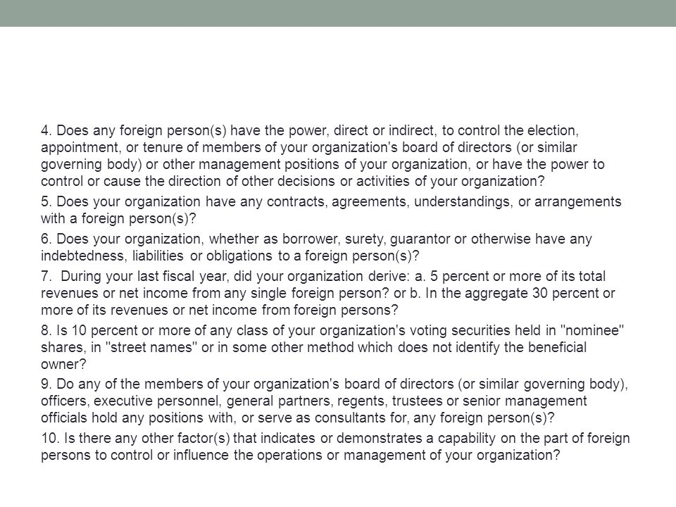 4. Does any foreign person(s) have the power, direct or indirect, to control the election, appointment, or tenure of members of your organization's bo