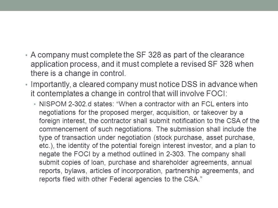 A company must complete the SF 328 as part of the clearance application process, and it must complete a revised SF 328 when there is a change in control.