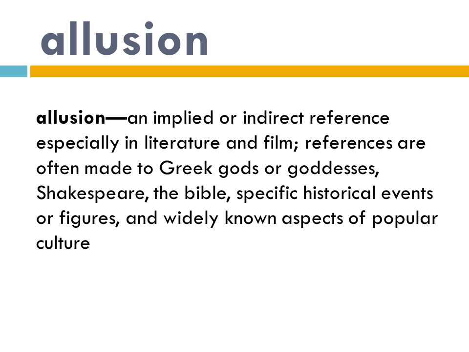 allusion allusion—an implied or indirect reference especially in literature and film; references are often made to Greek gods or goddesses, Shakespear