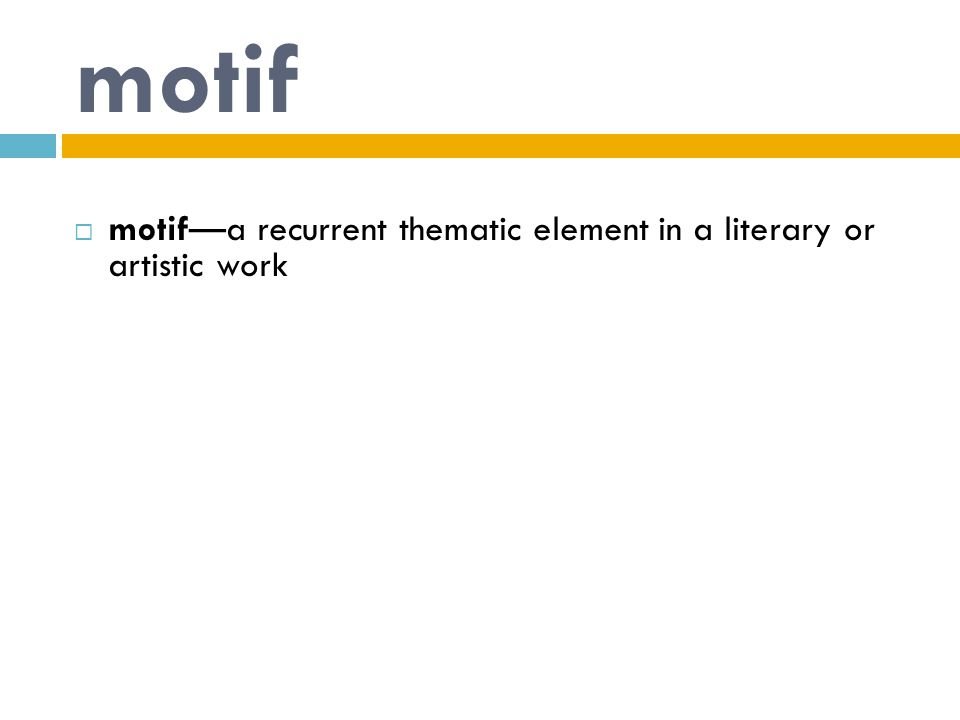 motif  motif—a recurrent thematic element in a literary or artistic work