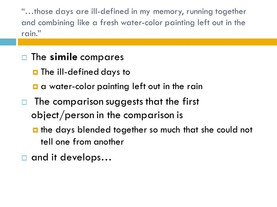 """…those days are ill-defined in my memory, running together and combining like a fresh water-color painting left out in the rain.""  The simile compar"