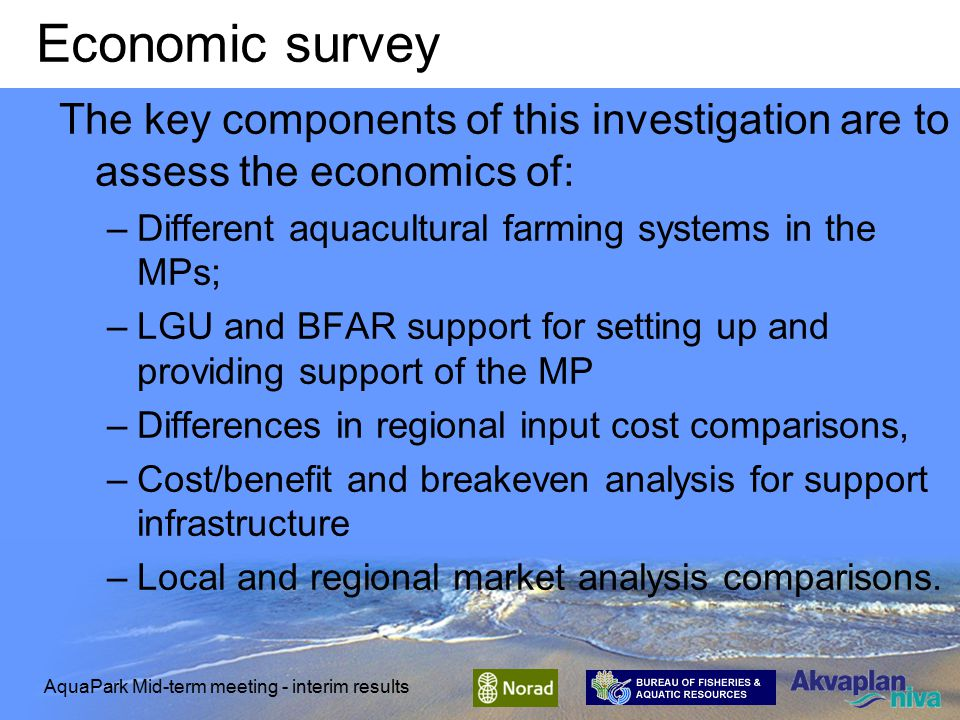 Economic survey Investigate the economics and economic benefits of mariculture parks for the different types of locators and for the local Government/BFAR MP development, technical and infrastructure support in case study areas.
