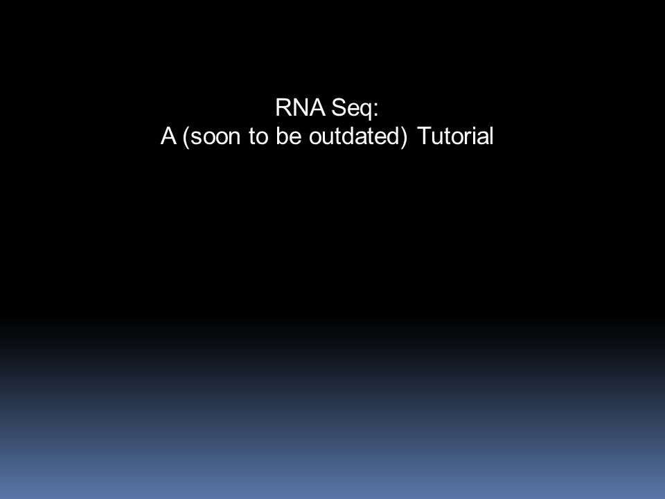 RNA Seq: A (soon to be outdated) Tutorial