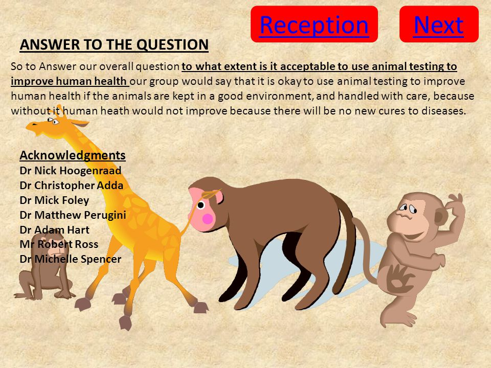 So to Answer our overall question to what extent is it acceptable to use animal testing to improve human health our group would say that it is okay to