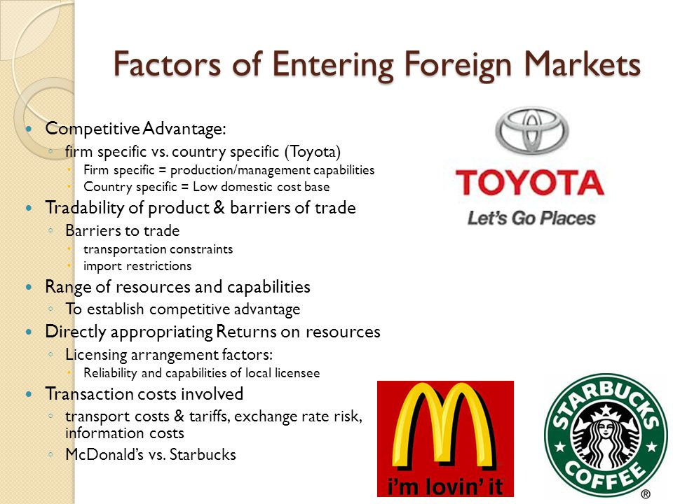 Factors of Entering Foreign Markets Competitive Advantage: ◦ firm specific vs.