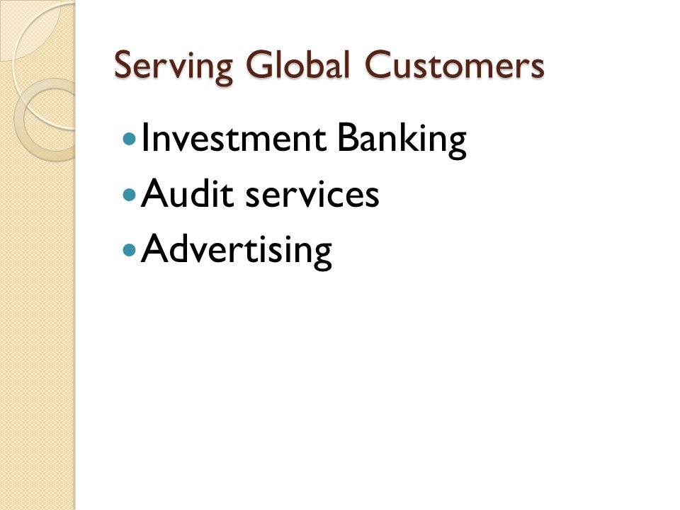 Serving Global Customers Investment Banking Audit services Advertising