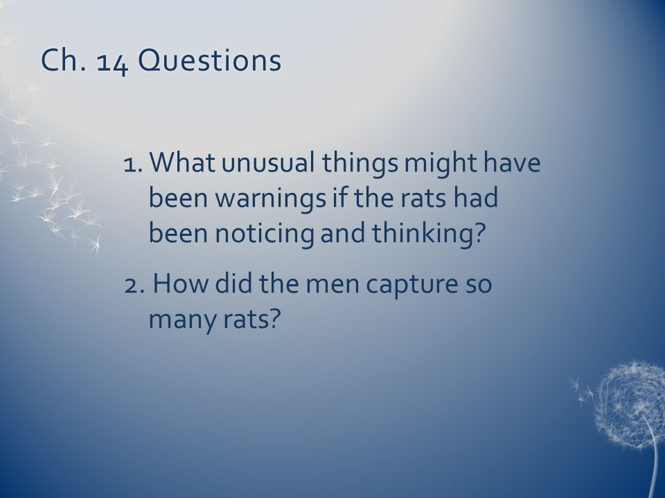 Ch. 14 QuestionsCh. 14 Questions 1. What unusual things might have been warnings if the rats had been noticing and thinking? 2. How did the men captur