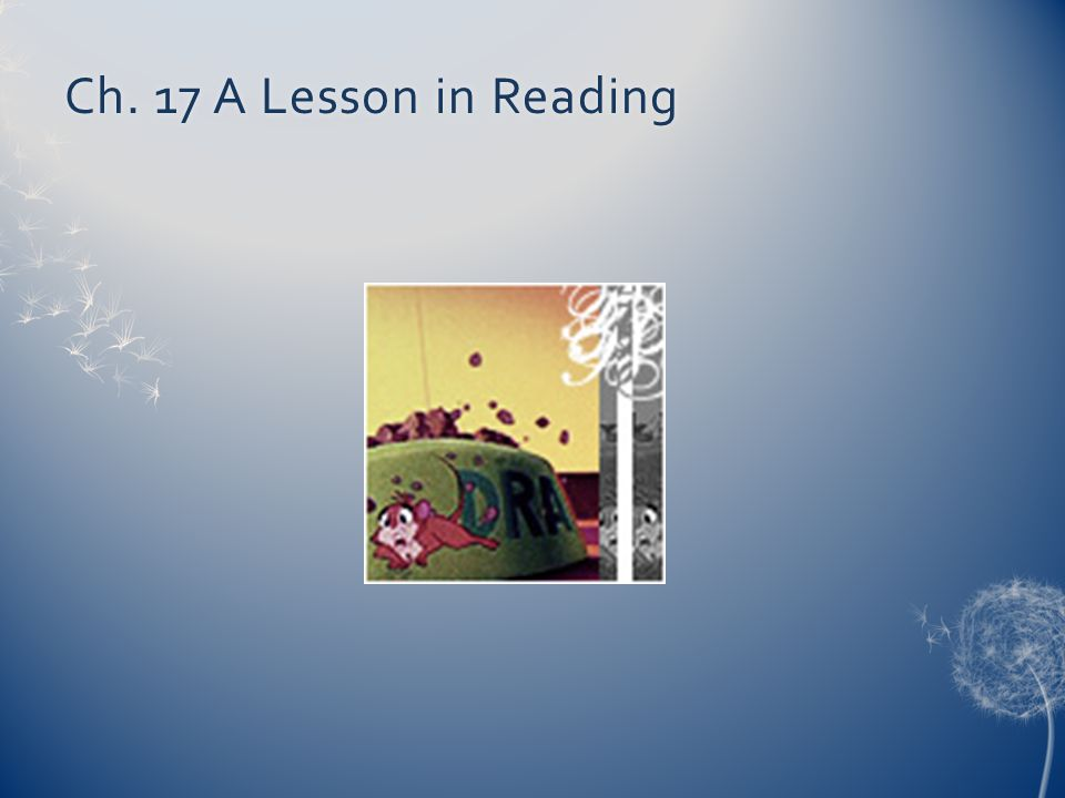 Ch. 17 A Lesson in ReadingCh. 17 A Lesson in Reading