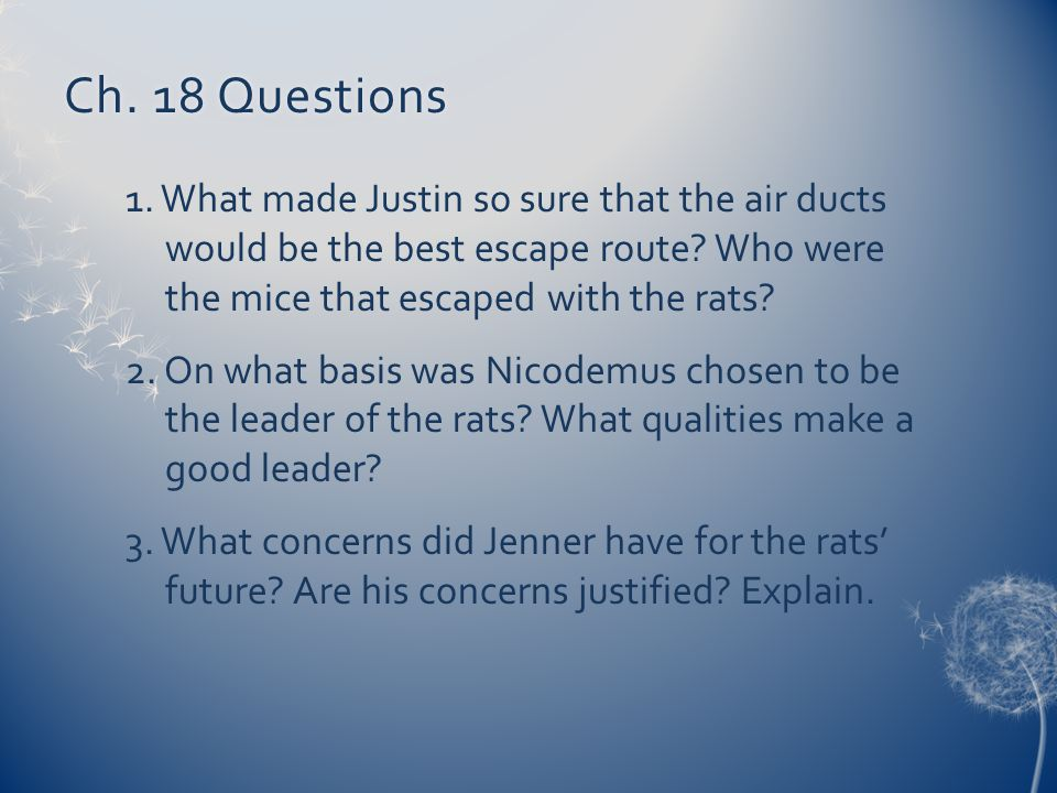 Ch. 18 QuestionsCh. 18 Questions 1. What made Justin so sure that the air ducts would be the best escape route? Who were the mice that escaped with th