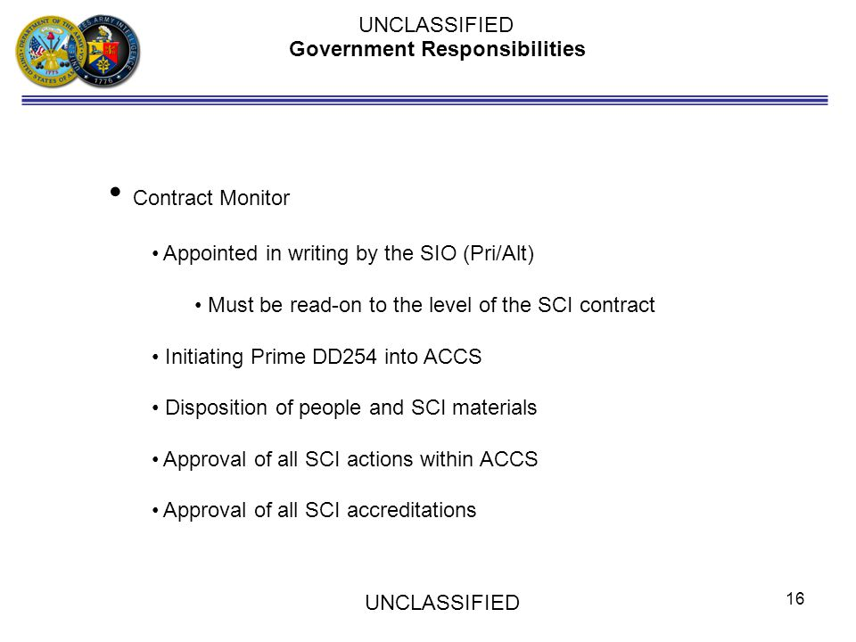 Government Responsibilities Contract Monitor Appointed in writing by the SIO (Pri/Alt) Must be read-on to the level of the SCI contract Initiating Pri