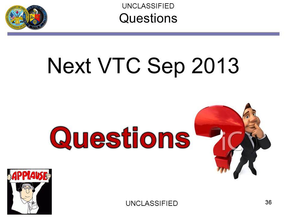 36 UNCLASSIFIED Questions Next VTC Sep 2013 36