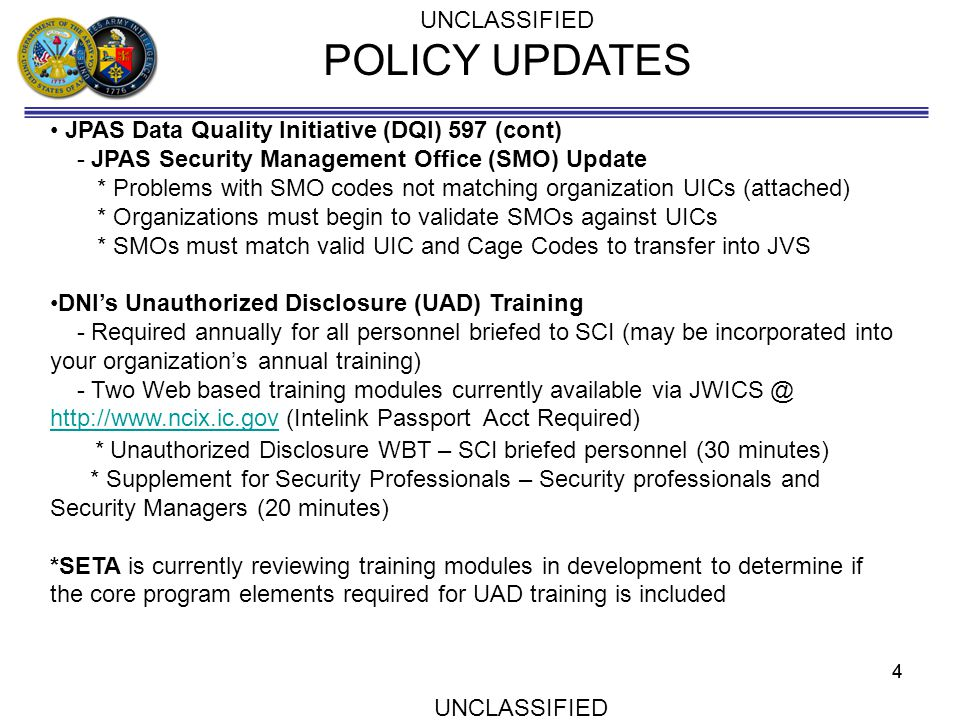 UNCLASSIFIED POLICY UPDATES JPAS Data Quality Initiative (DQI) 597 (cont) - JPAS Security Management Office (SMO) Update * Problems with SMO codes not
