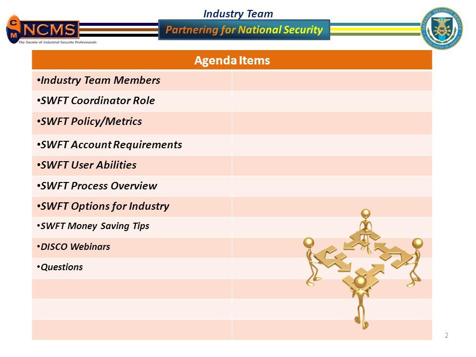 2 Agenda Items Industry Team Members SWFT Coordinator Role SWFT Policy/Metrics SWFT Account Requirements SWFT User Abilities SWFT Process Overview SWFT Options for Industry SWFT Money Saving Tips DISCO Webinars Questions