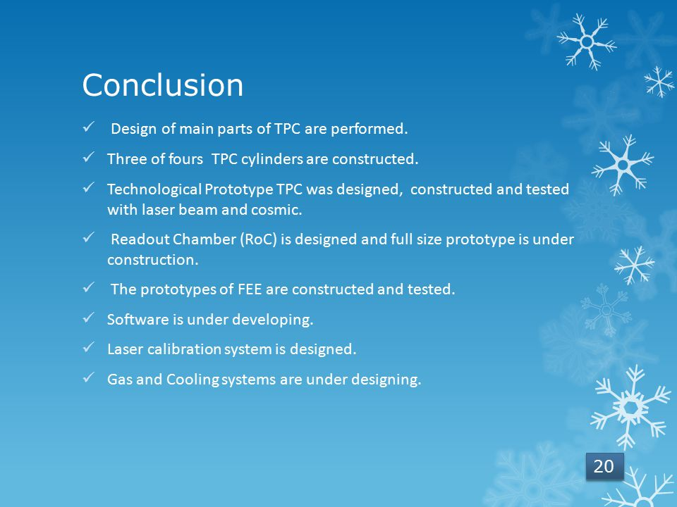 Conclusion Design of main parts of TPC are performed.