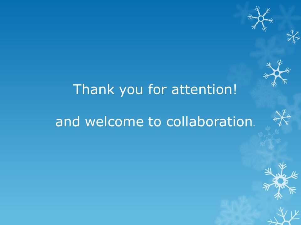 Thank you for attention! and welcome to collaboration.