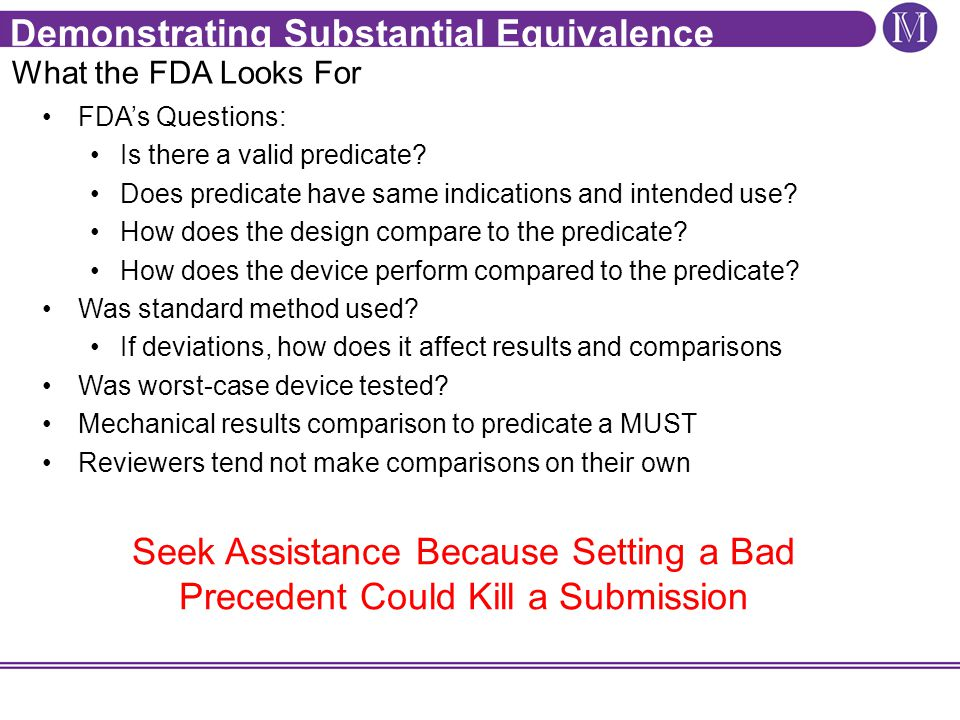 Demonstrating Substantial Equivalence What the FDA Looks For FDA's Questions: Is there a valid predicate.
