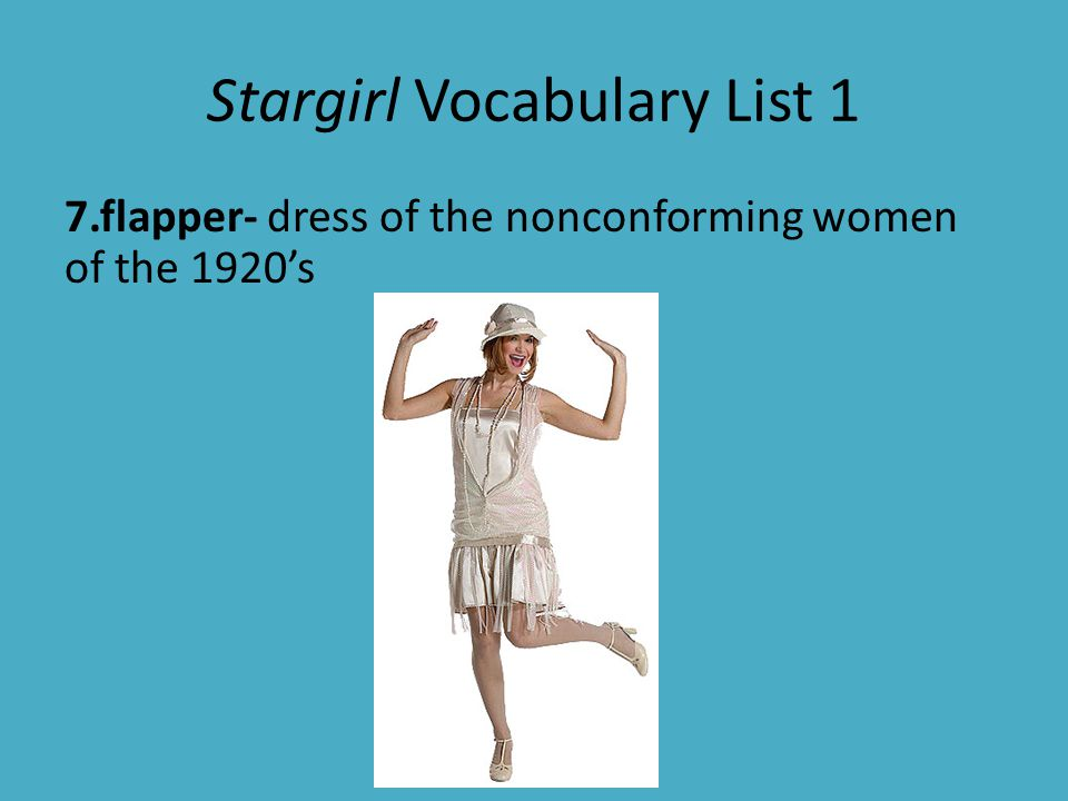 Stargirl Vocabulary List 1 7.flapper- dress of the nonconforming women of the 1920's