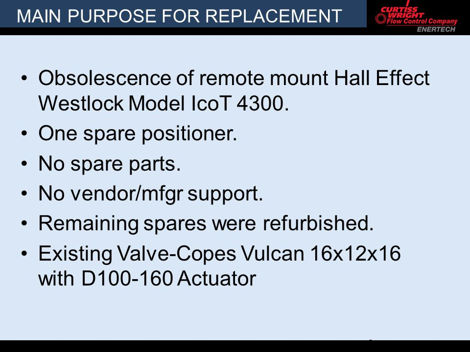 MAIN PURPOSE FOR REPLACEMENT Obsolescence of remote mount Hall Effect Westlock Model IcoT 4300.