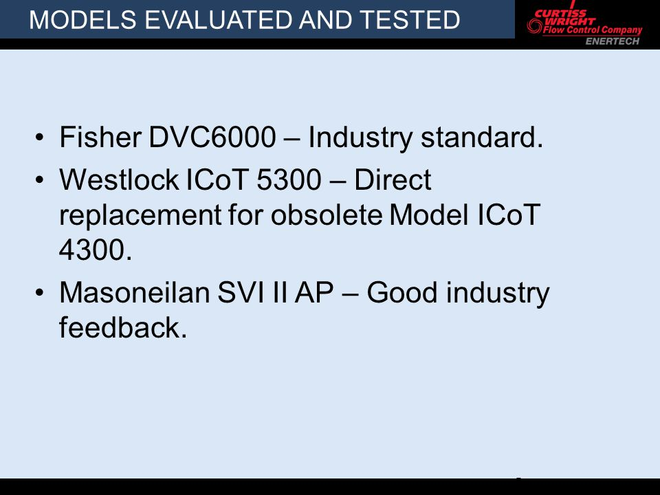 MODELS EVALUATED AND TESTED Fisher DVC6000 – Industry standard.