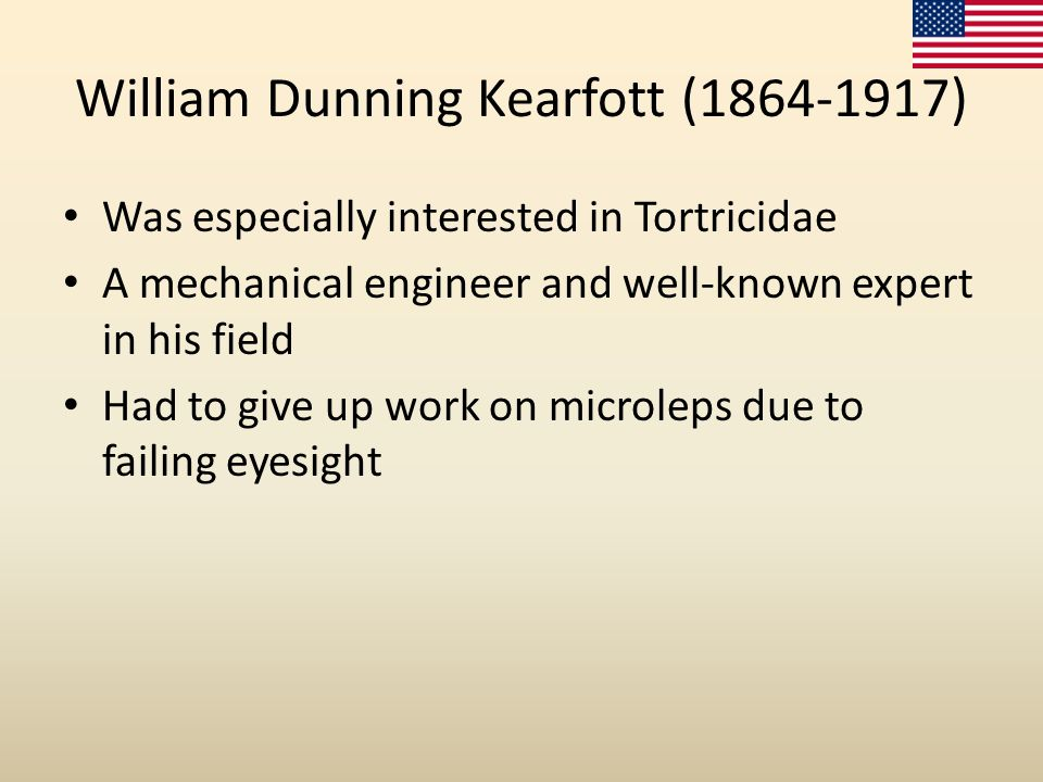 William Dunning Kearfott (1864-1917) Was especially interested in Tortricidae A mechanical engineer and well-known expert in his field Had to give up