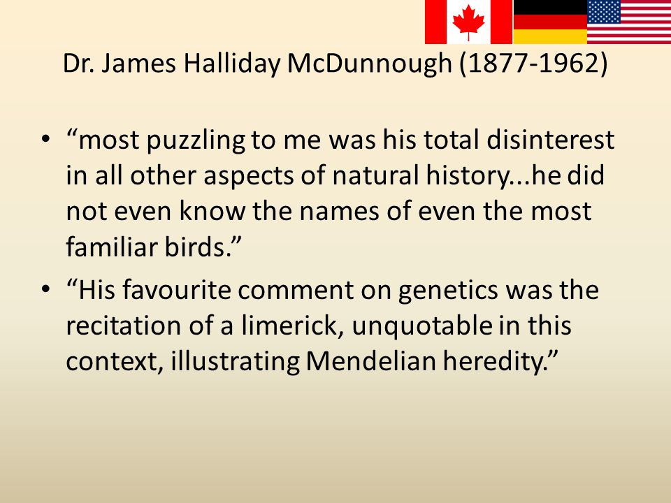 "Dr. James Halliday McDunnough (1877-1962) ""most puzzling to me was his total disinterest in all other aspects of natural history...he did not even kno"