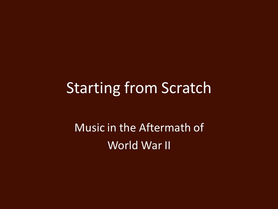 Starting from Scratch Music in the Aftermath of World War II