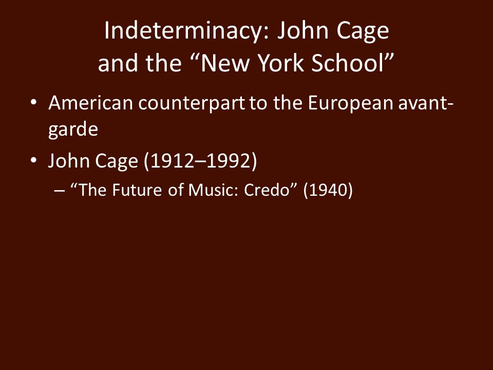 Indeterminacy: John Cage and the New York School American counterpart to the European avant- garde John Cage (1912–1992) – The Future of Music: Credo (1940)