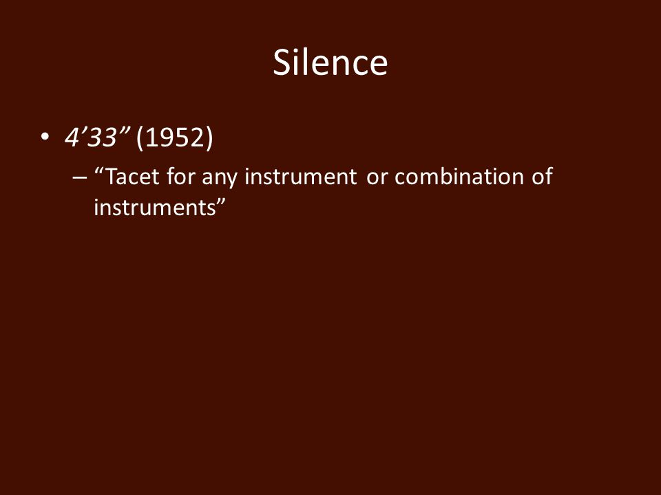 Silence 4'33 (1952) – Tacet for any instrument or combination of instruments