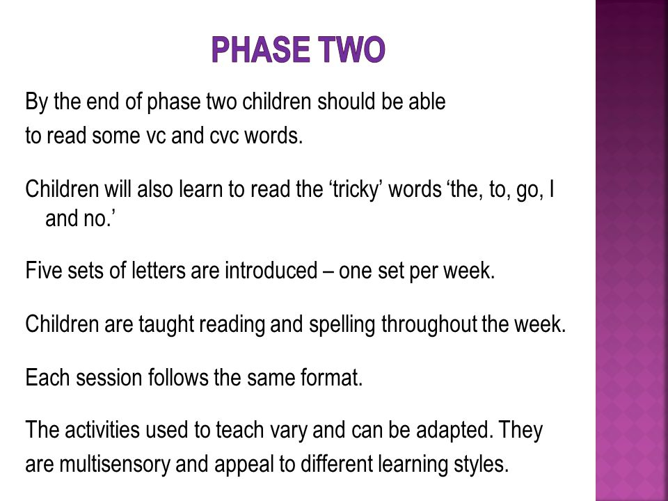 By the end of phase two children should be able to read some vc and cvc words.