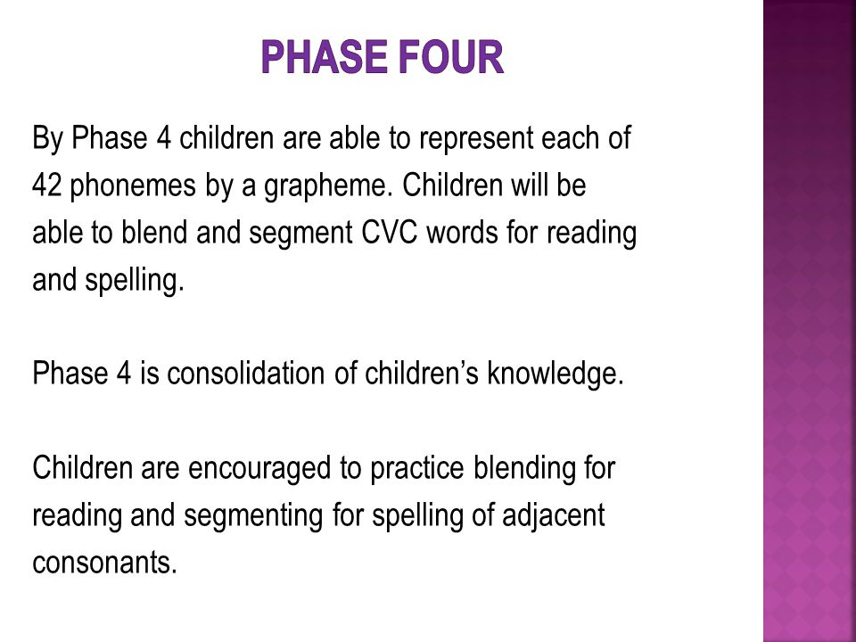 By Phase 4 children are able to represent each of 42 phonemes by a grapheme.