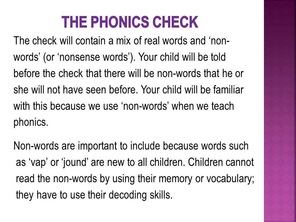 The check will contain a mix of real words and 'non- words' (or 'nonsense words').