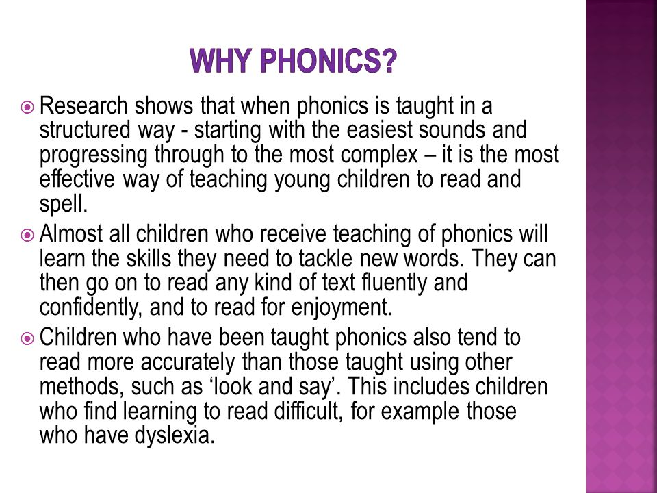 Phonics is a way of teaching children to read and spell.