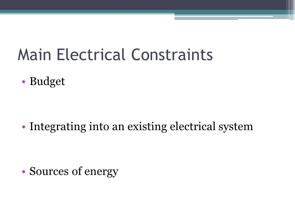 Main Electrical Constraints Budget Integrating into an existing electrical system Sources of energy