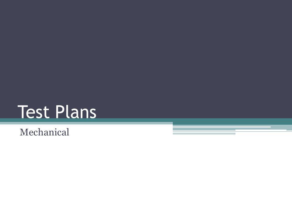 Test Plans Mechanical