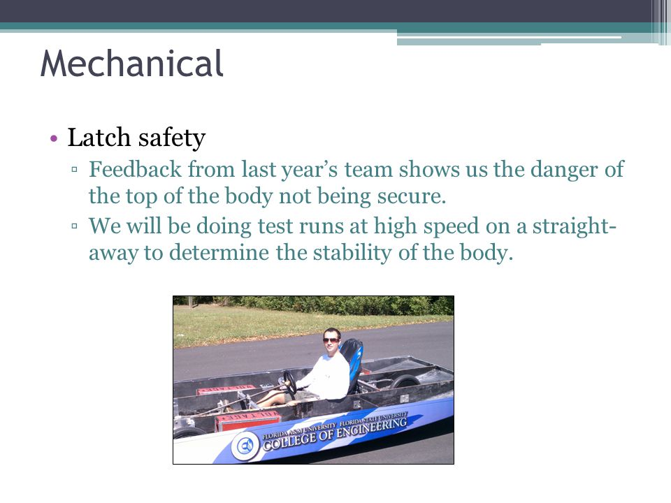 Latch safety ▫Feedback from last year's team shows us the danger of the top of the body not being secure.