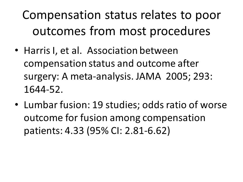 Compensation status relates to poor outcomes from most procedures Harris I, et al.