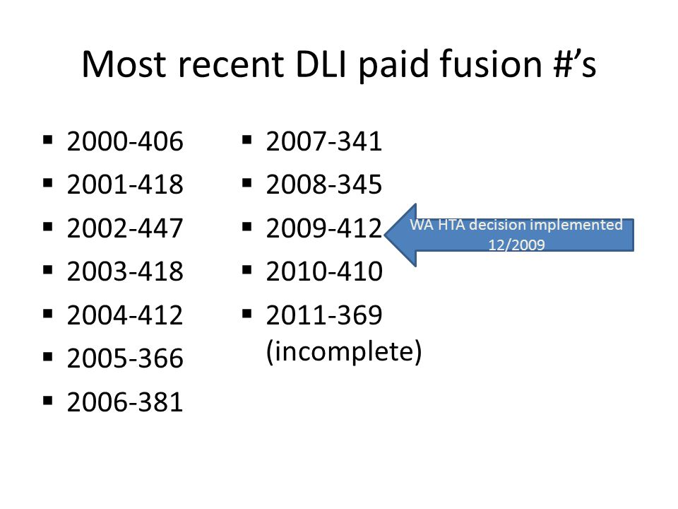 Most recent DLI paid fusion #'s  2000-406  2001-418  2002-447  2003-418  2004-412  2005-366  2006-381  2007-341  2008-345  2009-412  2010-410  2011-369 (incomplete) WA HTA decision implemented 12/2009
