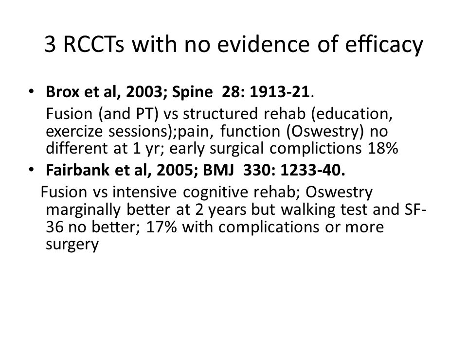 3 RCCTs with no evidence of efficacy Brox et al, 2003; Spine 28: 1913-21.